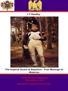 The Imperial Guard of Napoleon (eBook): From Marengo to Waterloo